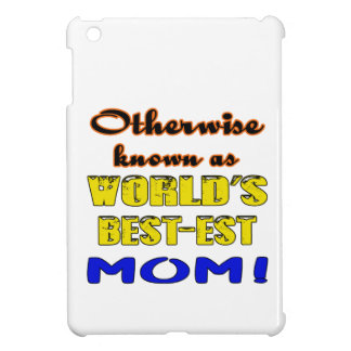 Otherwise known as world's bestest Mom iPad Mini Cover