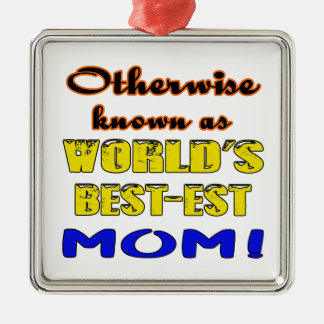 Otherwise known as world's bestest Mom Metal Ornament