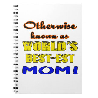 Otherwise known as world's bestest Mom Notebook