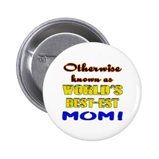 Otherwise known as world's bestest Mom Pinback Button