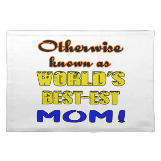 Otherwise known as world's bestest Mom Placemat