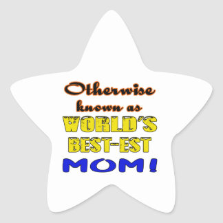 Otherwise known as world's bestest Mom Star Sticker
