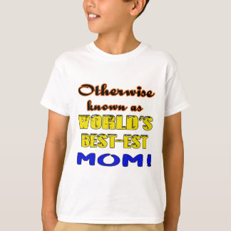 Otherwise known as world's bestest Mom T-Shirt