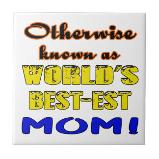 Otherwise known as world's bestest Mom Tile