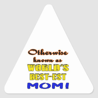 Otherwise known as world's bestest Mom Triangle Sticker