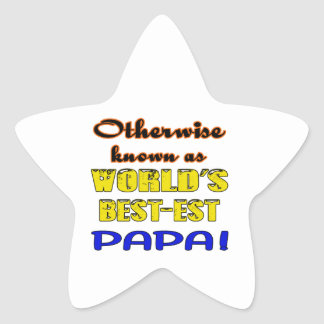 Otherwise known as world's bestest Papa Star Sticker