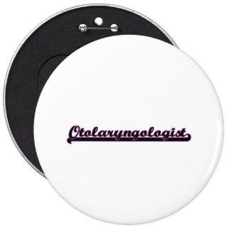 Otolaryngologist Classic Job Design 6 Inch Round Button