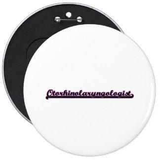 Otorhinolaryngologist Classic Job Design 6 Inch Round Button