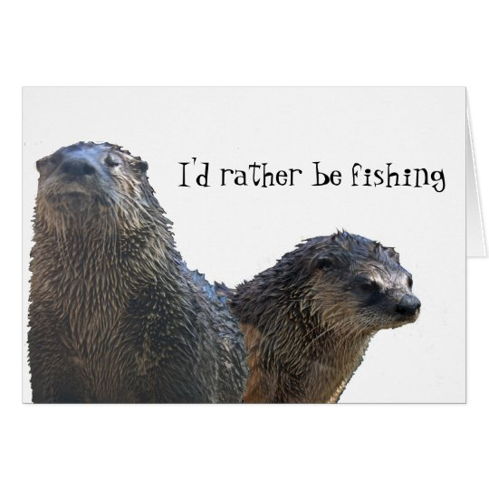 otter, otter 2, I'd rather be fishing Card