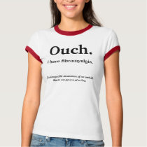 Ouch., I have fibromyalgia., Creating public aw... Tee Shirt