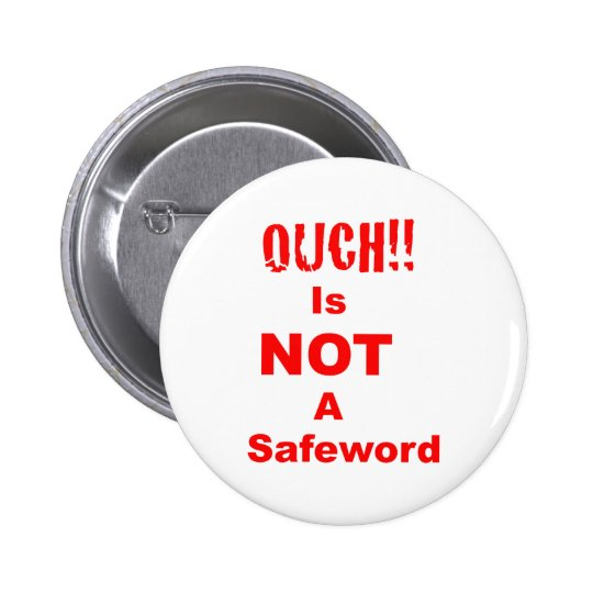 Ouch Is Not A Safeword Button