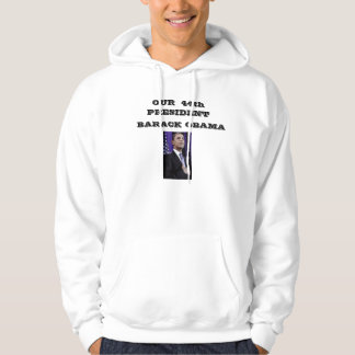 OUR  44th PRESIDENT , BARACK... Hoodie