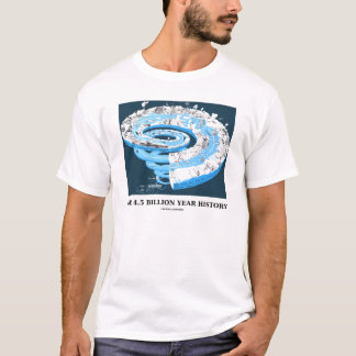 Our 4.5 Billion Year History (Geological Time) T-Shirt