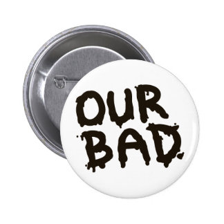 """Our Bad"" Oil Spill Activist Pins"