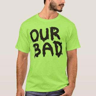 """Our Bad"" Oil Spill Activist T-Shirt"