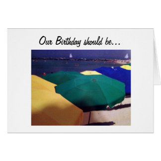 OUR BIRTHDAY SHOULD BE LIKE A DAY AT THE BEACH CARD