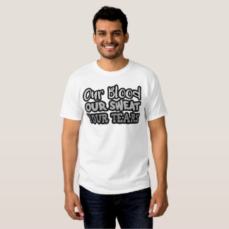 Our Blood Out Sweat Your Tears Tshirt