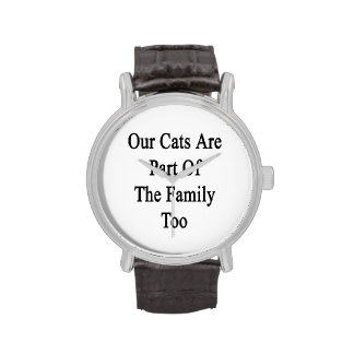 Our Cats Are Part Of The Family Too Wrist Watches