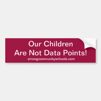 Our children are not data points. bumper sticker