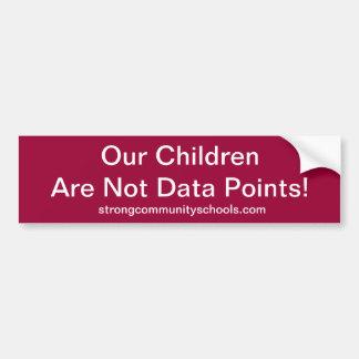 Our children are not data points. car bumper sticker
