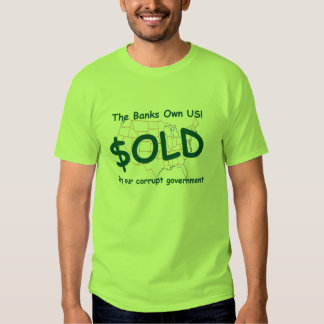 Our corrupt government has sold us to the banks t-shirt