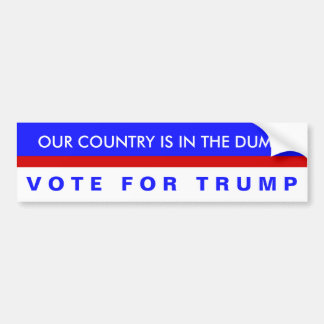 Our Country Is in the Dump, Vote For Trump! Car Bumper Sticker