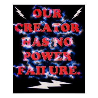 Our Creator Has No Power Failure. Poster