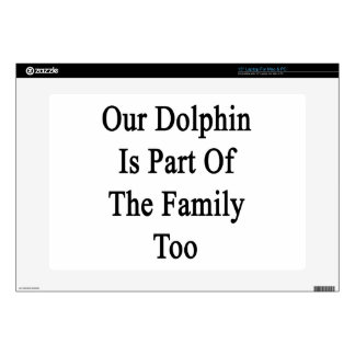 Our Dolphin Is Part Of The Family Too Decal For Laptop