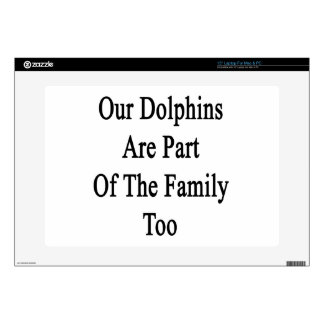 Our Dolphins Are Part Of The Family Too Laptop Decal