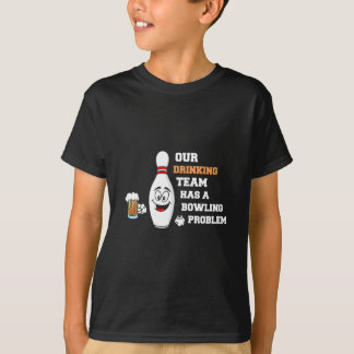 Our Drinking Team Has A Bowling Problem Great Gift T-Shirt