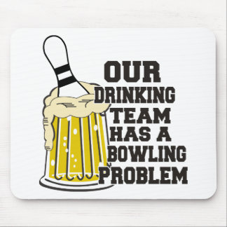 Our Drinking Team Has A Bowling Problem Mouse Pad