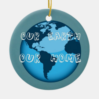 Our Earth Our Home Ceramic Ornament