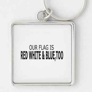 Our Flag Is Red White & Blue, Too Key Chain