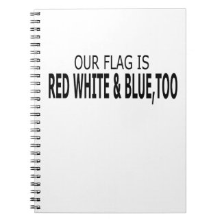 Our Flag Is Red White & Blue, Too Notebook