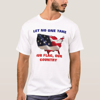 OUR FLAG OUR COUNTRY T-Shirt