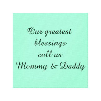 Our Greatest Blessings Call Us Mommy...wall art Stretched Canvas Prints
