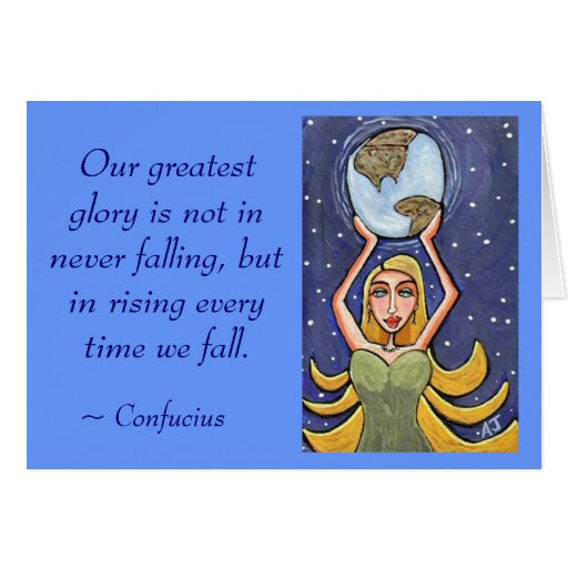 Our greatest glory is not in never falling... - ca card