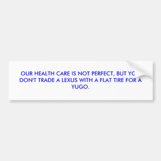 OUR HEALTH CARE IS NOT PERFECT, BUT YOUDON'T TR... CAR BUMPER STICKER