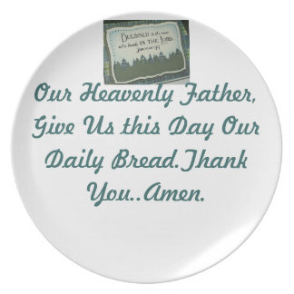 Our Heavenly Father, Give this day our daily bread Melamine Plate