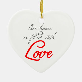 Our Home is Filled With Love Hanging Heart Ceramic Ornament