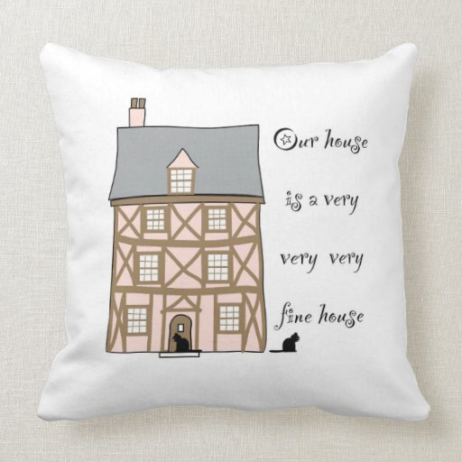 our house is a very very very fine house pillows zazzle. Black Bedroom Furniture Sets. Home Design Ideas
