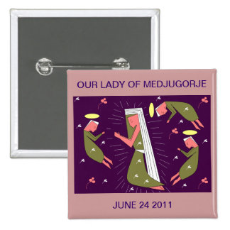 OUR LADY OF MEDJUGORJE JUNE 24 2011 PINBACK BUTTON