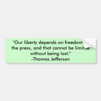"""""""Our liberty depends on freedom of the press, a... Bumper Stickers"""