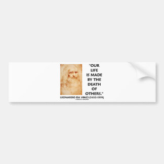 Our Life Is Made By The Death Of Others Bumper Sticker