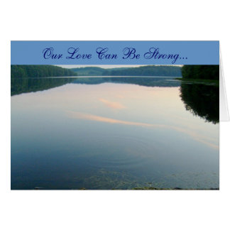 Our Love Can Be Strong... Greeting Card