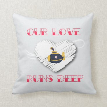Our Love Runs Deep Submariner saying sub family Throw Pillow