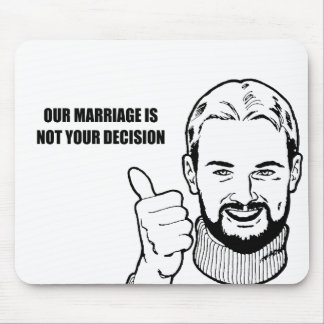 Our marriage is not your decision mouse pad