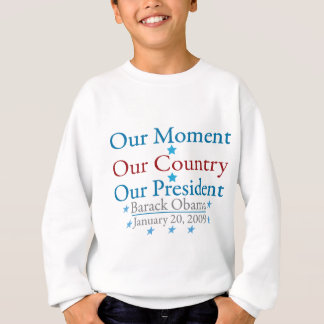 Our Moment Obama Inauguration Day 2009 Sweatshirt