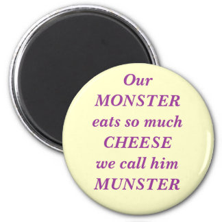 Our MONSTER eats so much CHEESE we call him MUN... 2 Inch Round Magnet