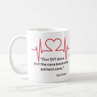 Our OIT doctors put the CARE back in patient care Coffee Mug